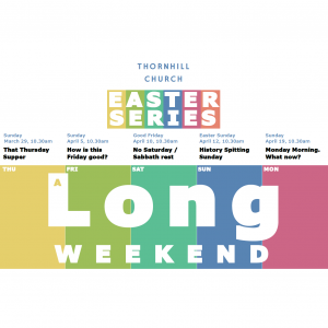 "Easter 2020 - ""A Long Weekend"" @ Thornhill Church Centre 